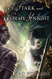 A Stark and Wormy Knight by Tad Williams